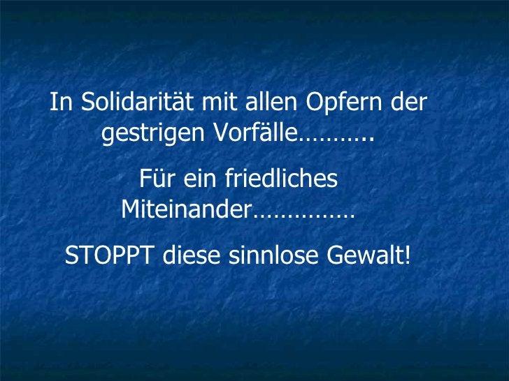 In Solidarität mit allen Opfern der gestrigen Vorfälle……….. Für ein friedliches Miteinander…………… STOPPT diese sinnlose Gew...