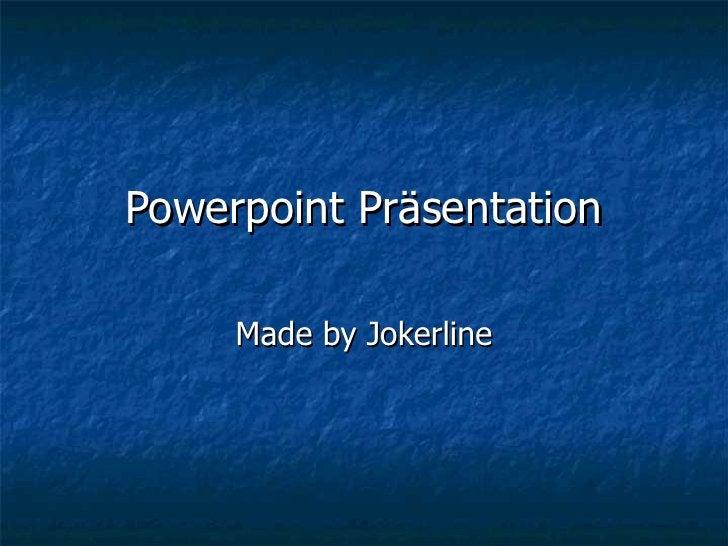 Powerpoint Präsentation Made by Jokerline