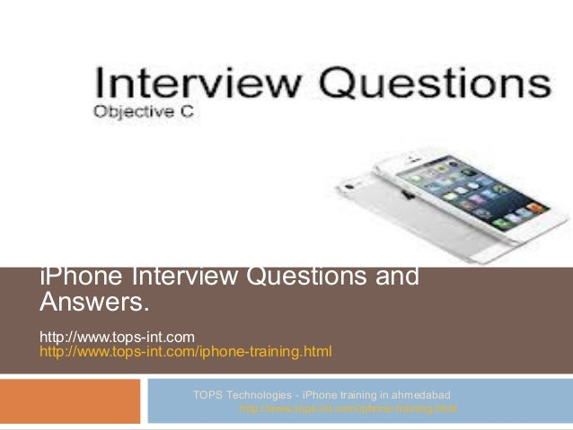 iPhone Interview Questions and Answers. http://www.tops-int.com http://www.tops-int.com/iphone-training.html TOPS Technolo...