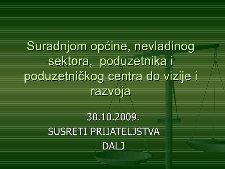 Suradnjom općine, nevladinog sektora,  poduzetnika i poduzetničkog centra do vizije i razvoja 30.10.2009. SUSRETI PRIJATEL...