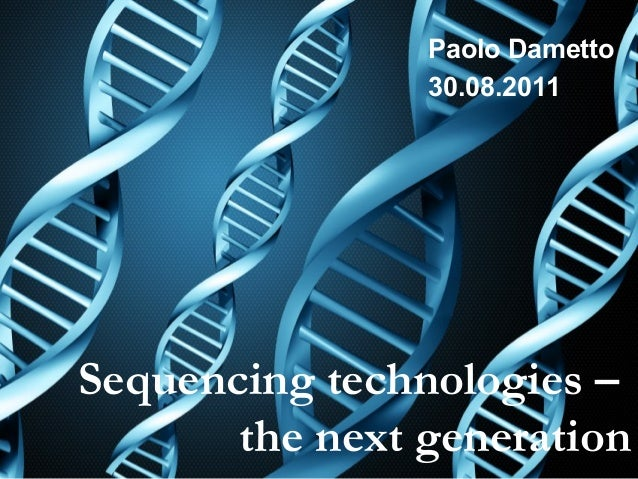 Paolo Dametto 30.08.2011  Sequencing technologies – the next generation