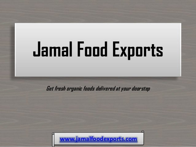 Jamal Food Exports Get fresh organic foods delivered at your doorstep www.jamalfoodexports.com
