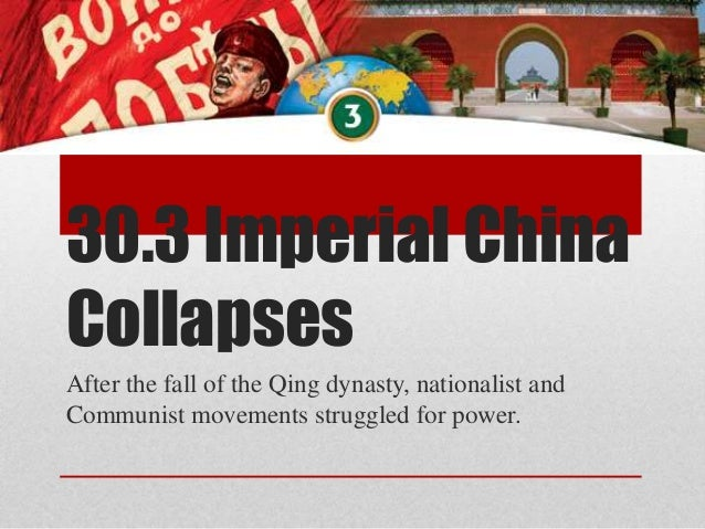30.3 Imperial China Collapses After the fall of the Qing dynasty, nationalist and Communist movements struggled for power.