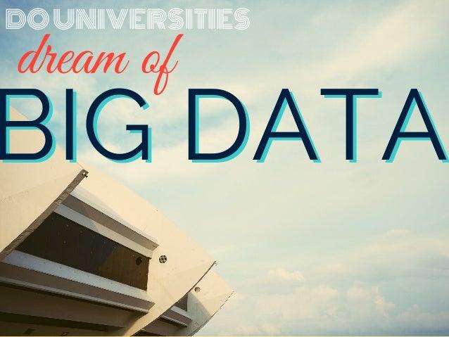 BIG DATA DOUNIVERSITIES dream of BIG DATA