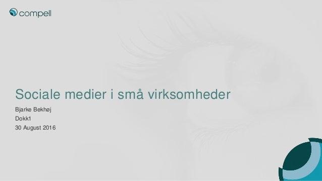 Sociale medier i små virksomheder Bjarke Bekhøj Dokk1 30 August 2016