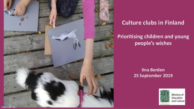 Culture clubs in Finland Prioritising children and young people's wishes Iina Berden 25 September 2019 Photo: Katri Tella