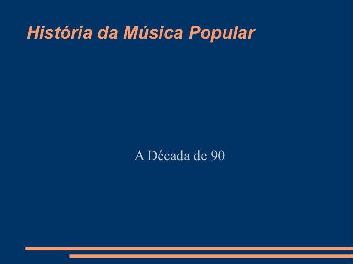 História da Música Popular A Década de 90