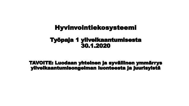 Hyvinvointiekosysteemi Työpaja 1 ylivelkaantumisesta 30.1.2020 TAVOITE: Luodaan yhteinen ja syvällinen ymmärrys ylivelkaan...