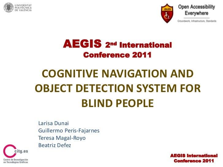 AEGIS        2nd International                 Conference 2011 COGNITIVE NAVIGATION ANDOBJECT DETECTION SYSTEM FOR        ...