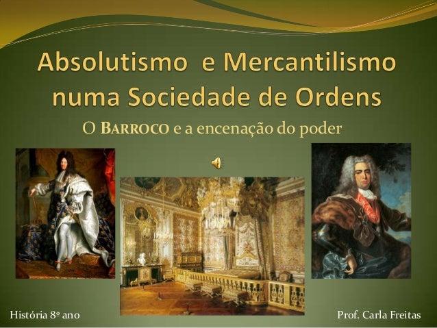 O BARROCO e a encenação do poder História 8º ano Prof. Carla Freitas