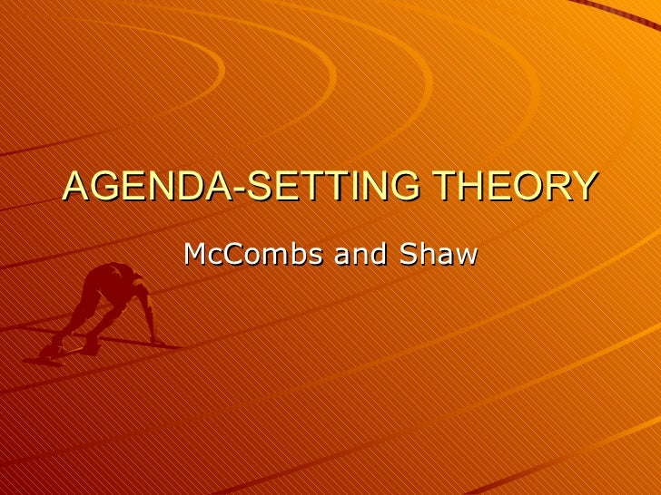 AGENDA-SETTING THEORY McCombs and Shaw