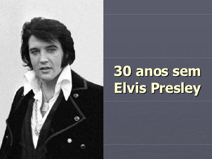30 anos sem Elvis Presley