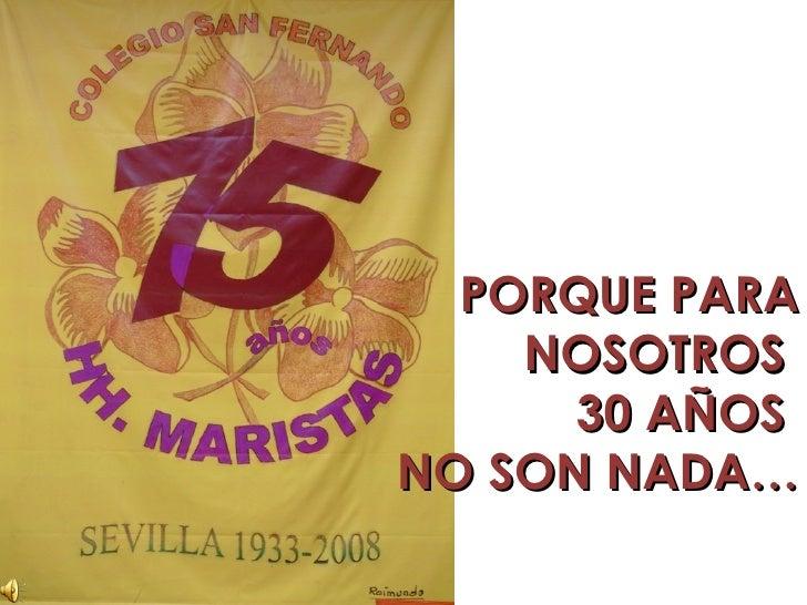 PORQUE PARA NOSOTROS  30 AÑOS  NO SON NADA…