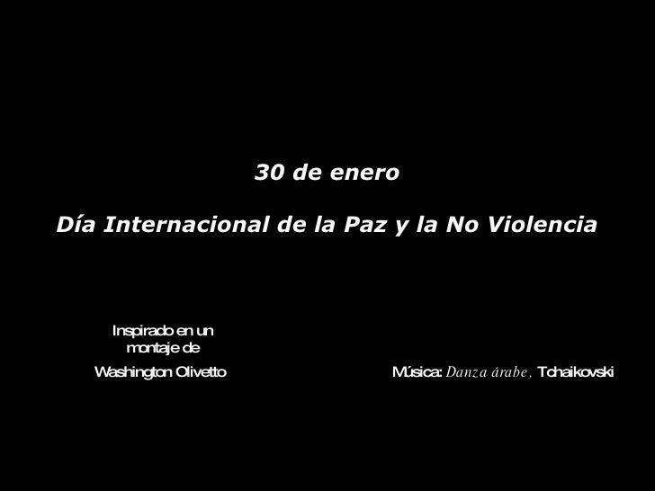 30 de enero Día Internacional de la Paz y la No Violencia Música:  Danza árabe,  Tchaikovski Inspirado en un montaje de Wa...