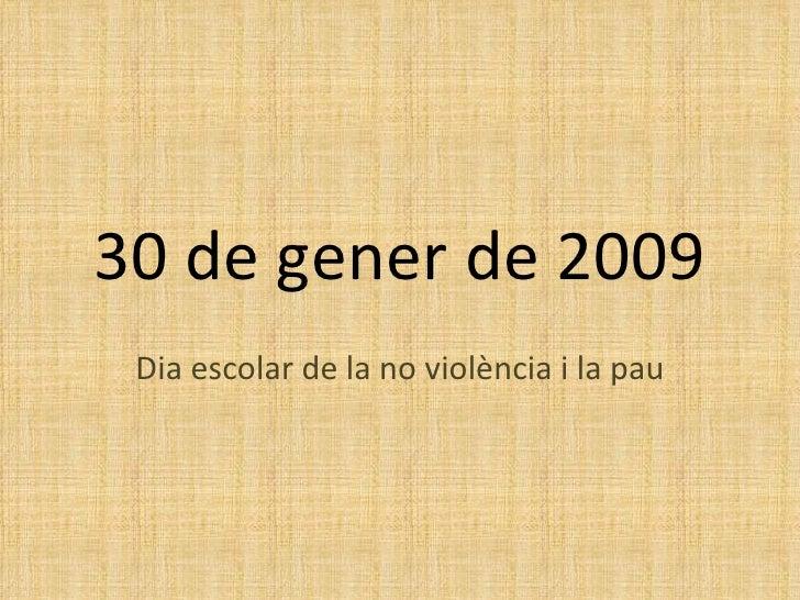 30 de gener de 2009 Dia escolar de la no violència i la pau