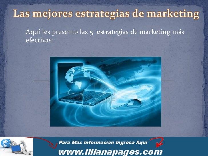 Aquí les presento las 5 estrategias de marketing másefectivas: