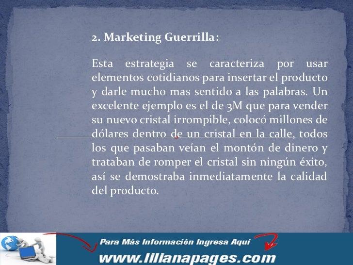 2. Marketing Guerrilla:Esta estrategia se caracteriza por usarelementos cotidianos para insertar el productoy darle mucho ...