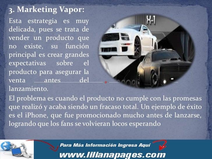 3. Marketing Vapor:Esta estrategia es muydelicada, pues se trata devender un producto queno existe, su funciónprincipal es...