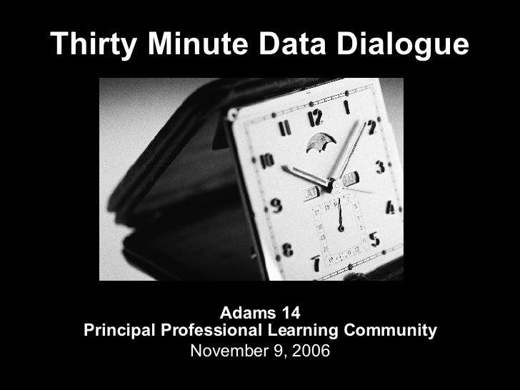 Thirty Minute Data Dialogue Adams 14 Principal Professional Learning Community November 9, 2006