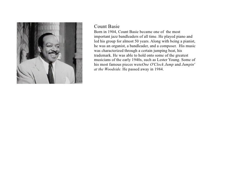 Count Basie Born in 1904, Count Basie became one of the most important jazz bandleaders of all time. He played piano and l...