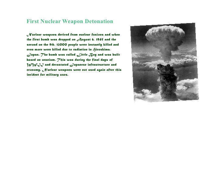 First Nuclear Weapon Detonation  Nuclear weapons derived from nuclear fusions and when the first bomb was dropped on Augus...