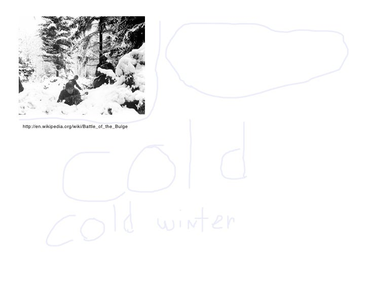 Battle of the Bulge                                                    -that winter was the coldest winter in memory and h...
