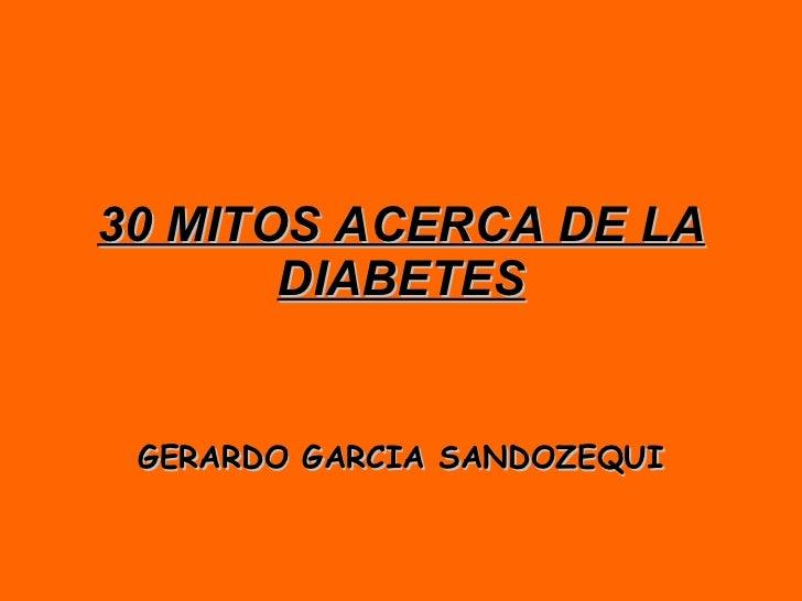 30 MITOS ACERCA DE LA DIABETES GERARDO GARCIA SANDOZEQUI