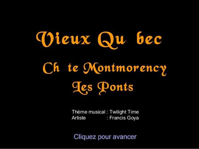 Vieux QuébecChûte Montmorency    Les Ponts   Thème musical : Twilight Time   Artiste       : Francis Goya