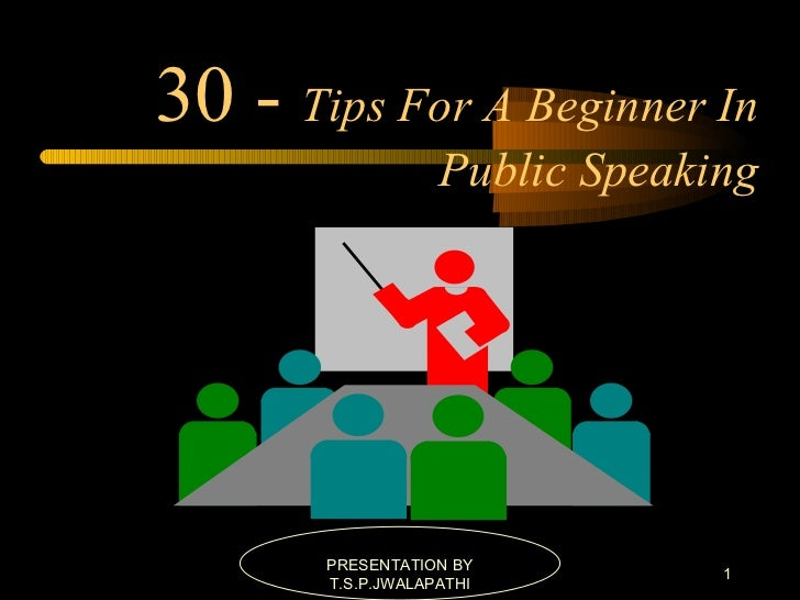 30 -  Tips For A Beginner In Public Speaking PRESENTATION BY T.S.P.JWALAPATHI