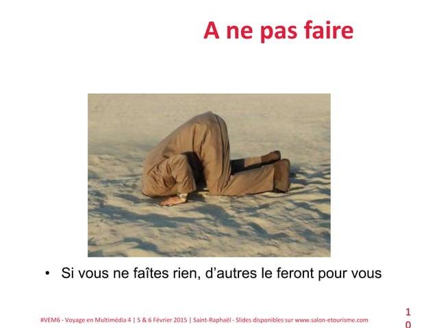 #VEM6 - Voyage en Multimédia 4   5 & 6 Février 2015   Saint-Raphaël - Slides disponibles sur www.salon-etourisme.com 1 A n...