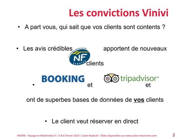 #VEM6 - Voyage en Multimédia 4   5 & 6 Février 2015   Saint-Raphaël - Slides disponibles sur www.salon-etourisme.com 2 Les...