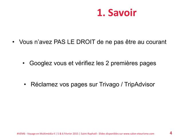 #VEM6 - Voyage en Multimédia 4   5 & 6 Février 2015   Saint-Raphaël - Slides disponibles sur www.salon-etourisme.com 4 1. ...