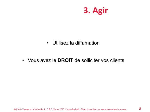 #VEM6 - Voyage en Multimédia 4   5 & 6 Février 2015   Saint-Raphaël - Slides disponibles sur www.salon-etourisme.com 8 3. ...