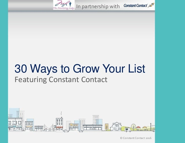 © Constant Contact 2016 30 Ways to Grow Your List Featuring Constant Contact In partnership with