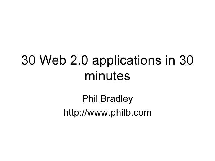 30 Web 2.0 applications in 30 minutes Phil Bradley http://www.philb.com