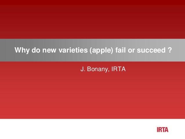 Why do new varieties (apple) fail or succeed ? J. Bonany, IRTA
