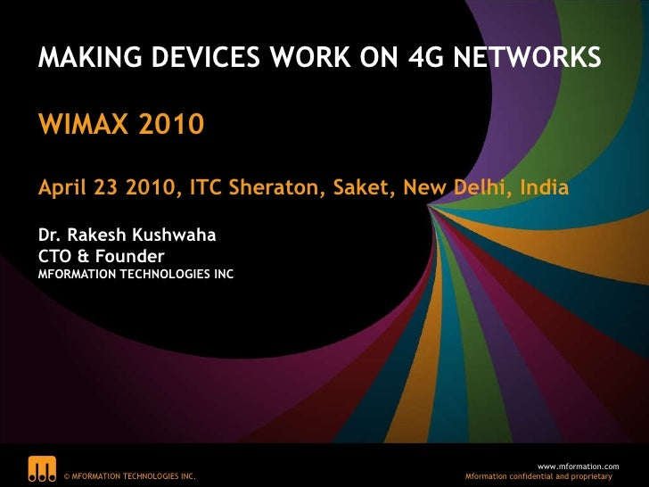 MAKING DEVICES WORK ON 4G NETWORKS  WIMAX 2010  April 23 2010, ITC Sheraton, Saket, New Delhi, India Dr. Rakesh Kushwaha C...