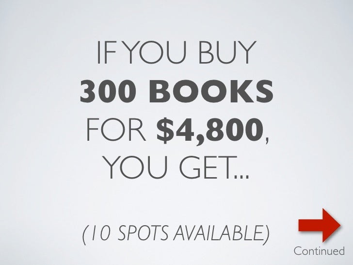 IF YOU BUY300 BOOKSFOR $4,800,  YOU GET...(10 SPOTS AVAILABLE)                       Continued