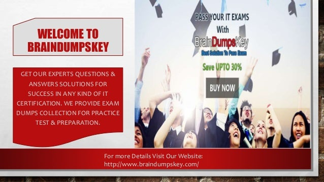 WELCOME TO BRAINDUMPSKEY GET OUR EXPERTS QUESTIONS & ANSWERS SOLUTIONS FOR SUCCESS IN ANY KIND OF IT CERTIFICATION. WE PRO...