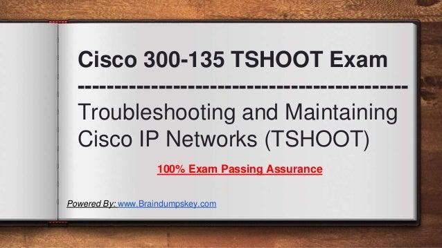 Cisco 300-135 TSHOOT Exam --------------------------------------------- Troubleshooting and Maintaining Cisco IP Networks ...