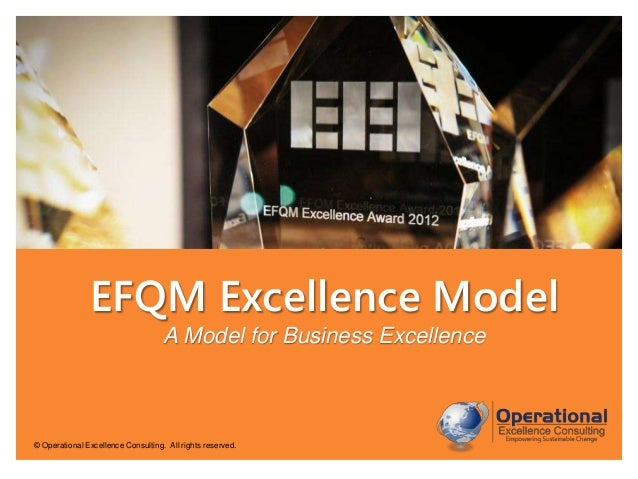 EFQM Excellence Model A Model for Business Excellence  © Operational Excellence Consulting. All rights reserved.