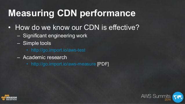 Measuring CDN performance • How do we know our CDN is effective? – Significant engineering work – Simple tools • http:...