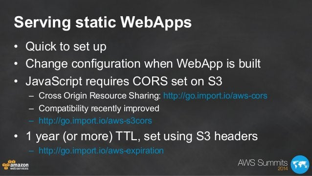 Serving static WebApps • Quick to set up • Change configuration when WebApp is built • JavaScript requires CORS set on ...