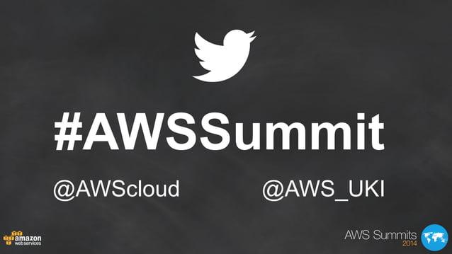 #AWSSummit @AWScloud @AWS_UKI