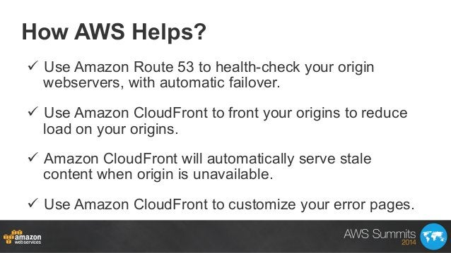 How AWS Helps? ü Use Amazon Route 53 to health-check your origin webservers, with automatic failover. ü Use Amazon Clo...
