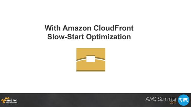 With Amazon CloudFront Slow-Start Optimization
