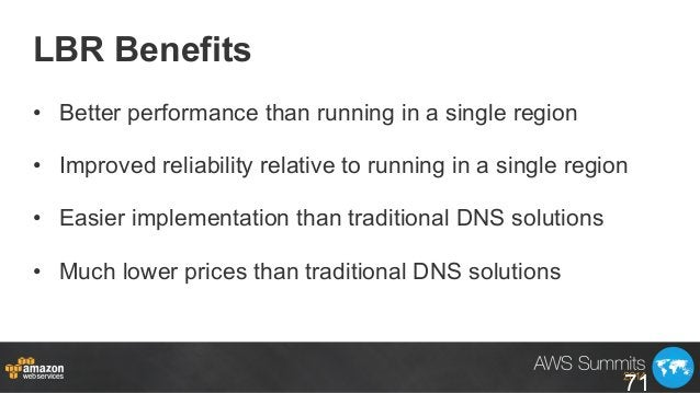 LBR Benefits • Better performance than running in a single region • Improved reliability relative to running in a single...