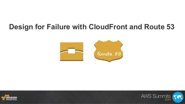 Design for Failure with CloudFront and Route 53 Route 53