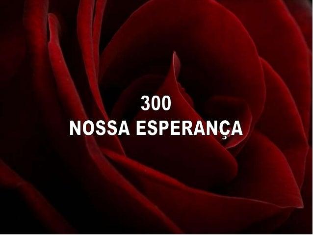 300   nossa esperança