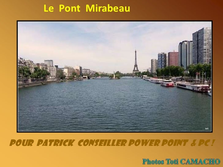 Le  Pont  Mirabeau<br />Pour  Patrick  conseiller Power Point  & PC !<br />Photos Toti CAMACHO<br />